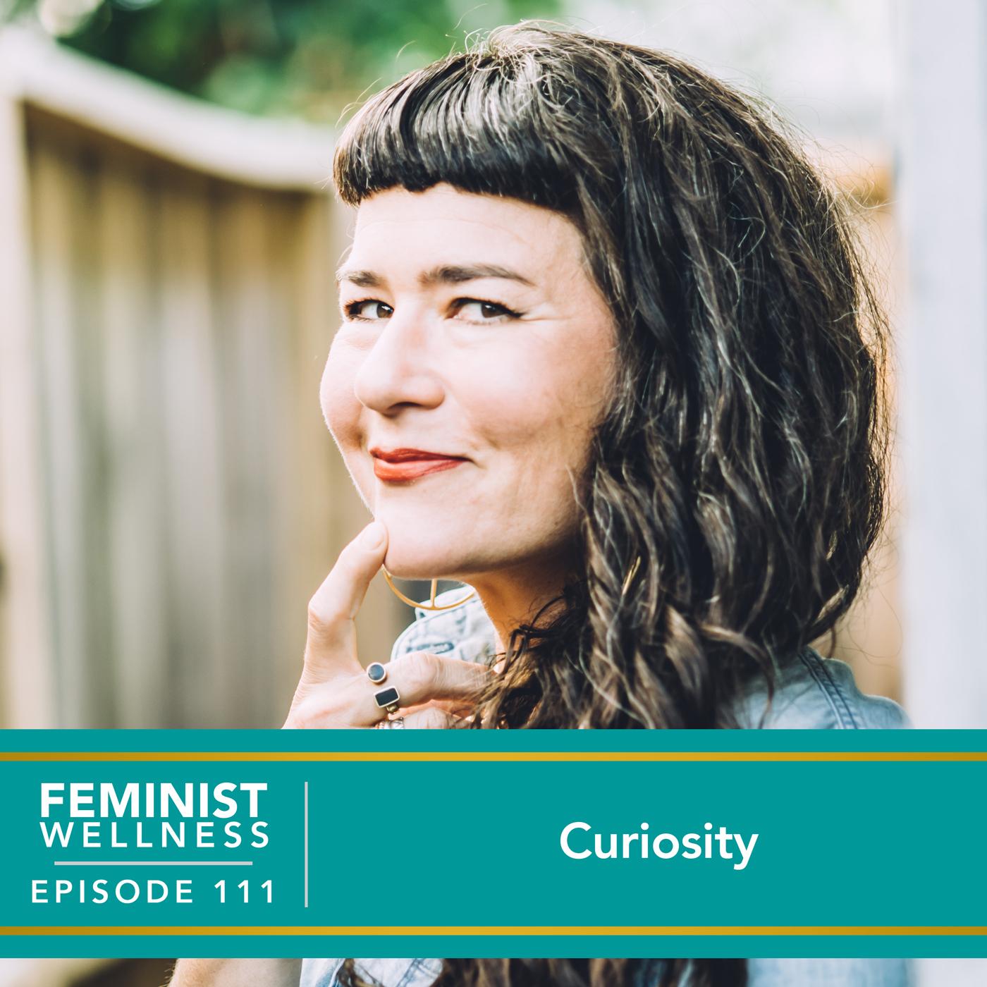 Feminist Wellness with Victoria Albina   Curiosity
