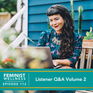 Feminist Wellness with Victoria Albina | Listener Q&A Volume 2