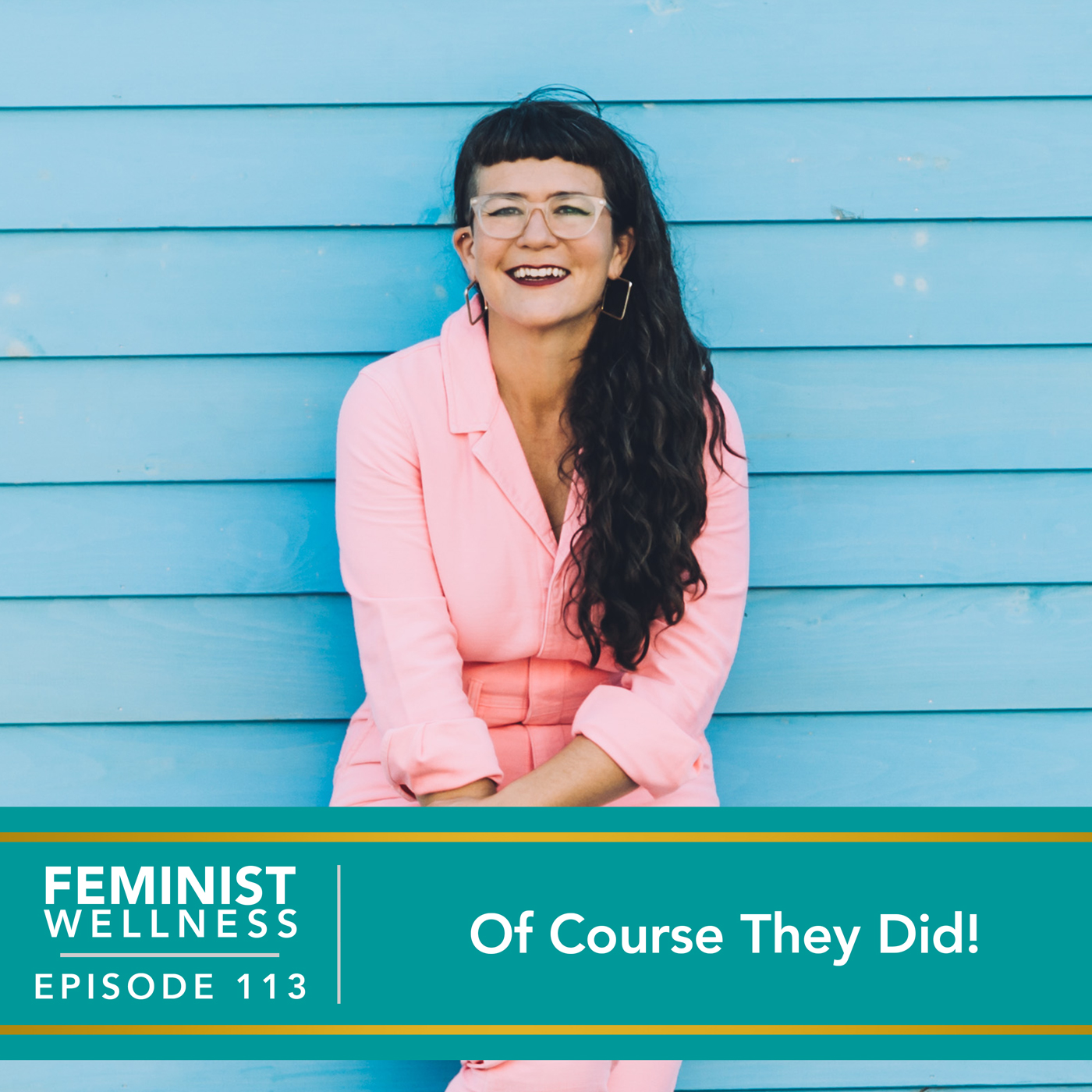 Feminist Wellness with Victoria Albina   Of Course They Did!