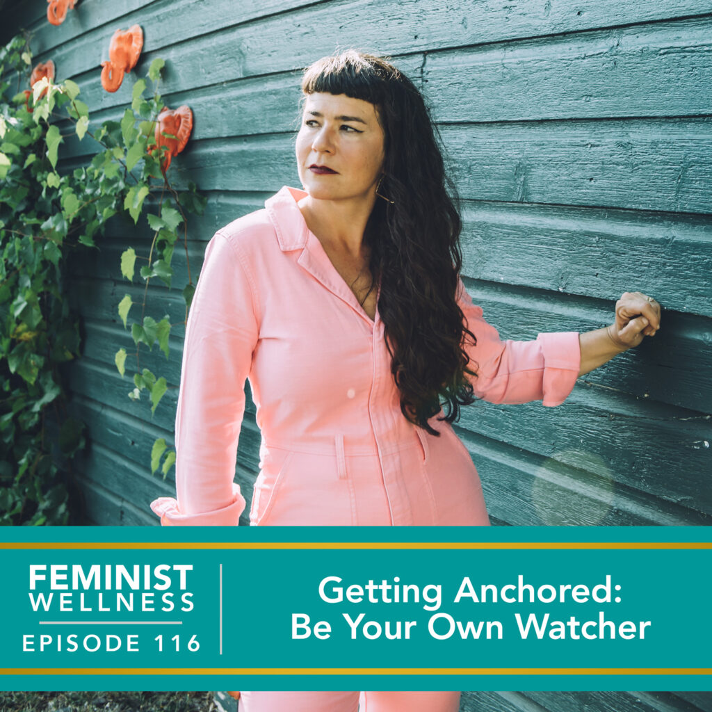 Feminist Wellness with Victoria Albina   Getting Anchored: Be Your Own Watcher