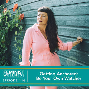 Feminist Wellness with Victoria Albina | Getting Anchored: Be Your Own Watcher