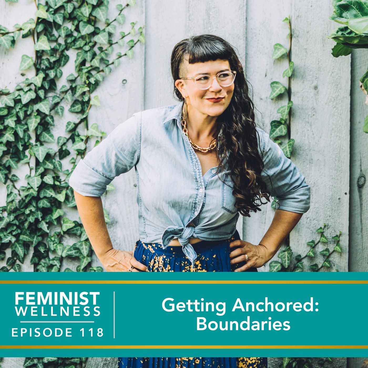 Feminist Wellness with Victoria Albina   Getting Anchored: Boundaries