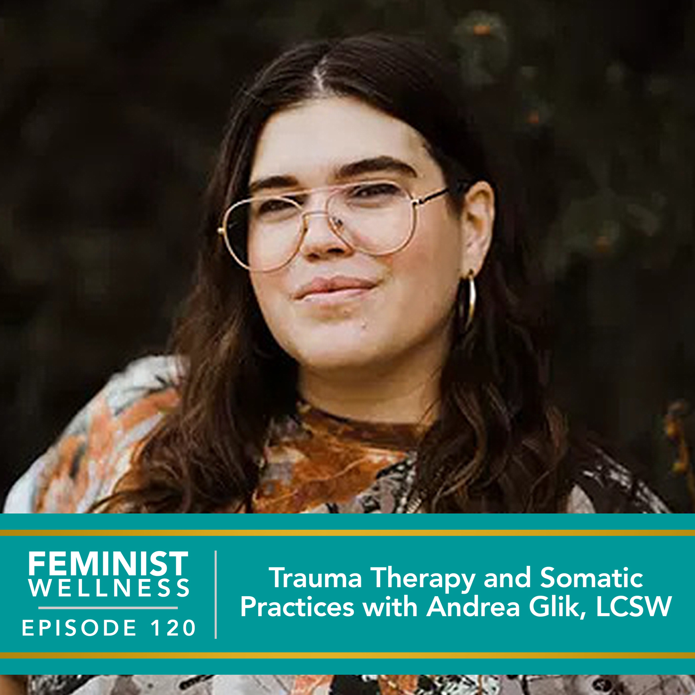 Feminist Wellness with Victoria Albina   Trauma Therapy and Somatic Practices with Andrea Glik, LCSW