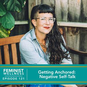 Feminist Wellness with Victoria Albina   Getting Anchored: Negative Self-Talk