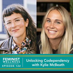 Feminist Wellness with Victoria Albina | Unlocking Codependency with Kylie McBeath