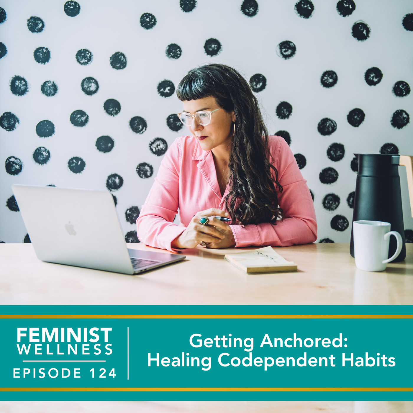 Feminist Wellness with Victoria Albina   Getting Anchored: Healing Codependent Habits