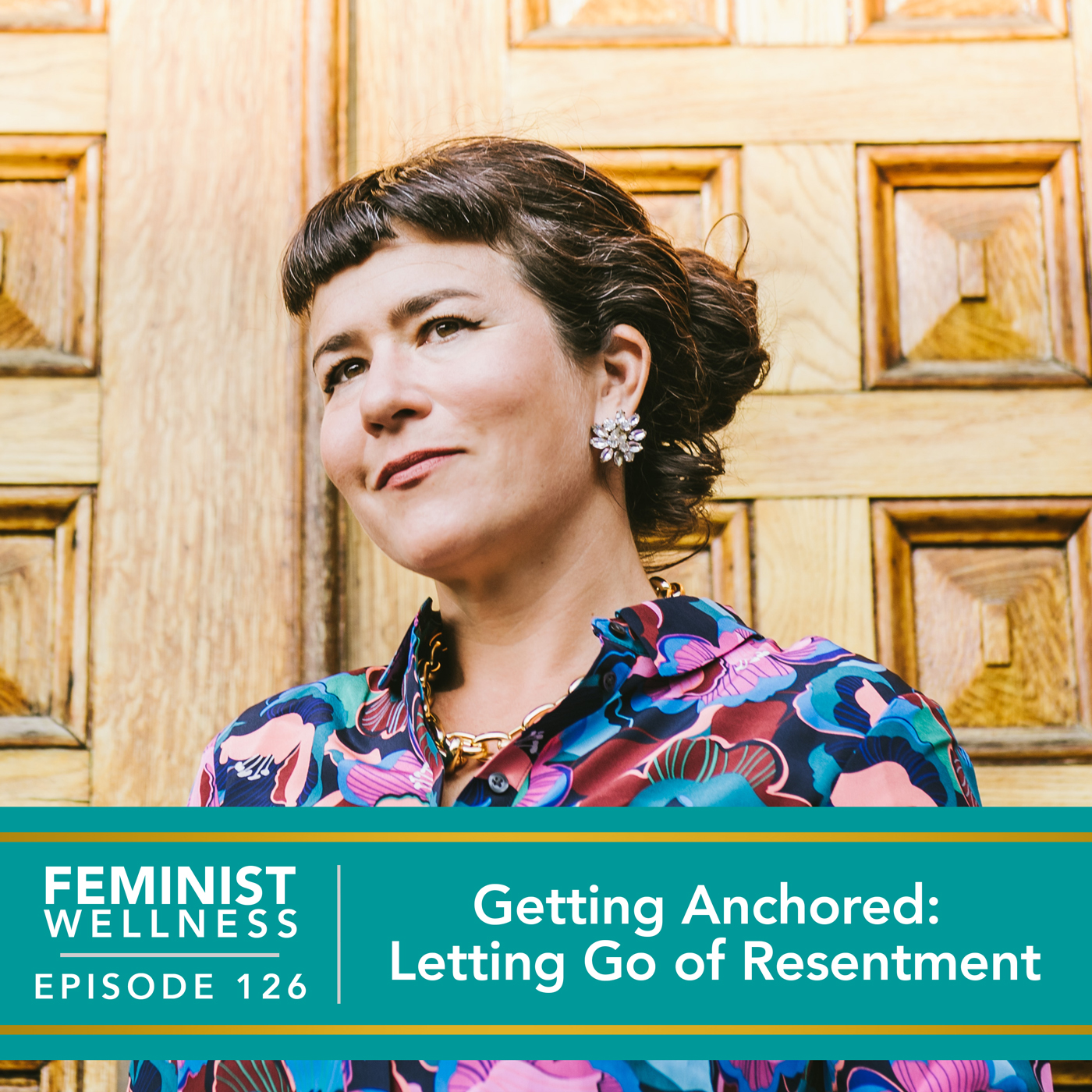 Feminist Wellness with Victoria Albina   Getting Anchored: Letting Go of Resentment