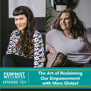 Feminist Wellness with Victoria Albina   The Art of Reclaiming Our Empowerment with Mara Glatzel