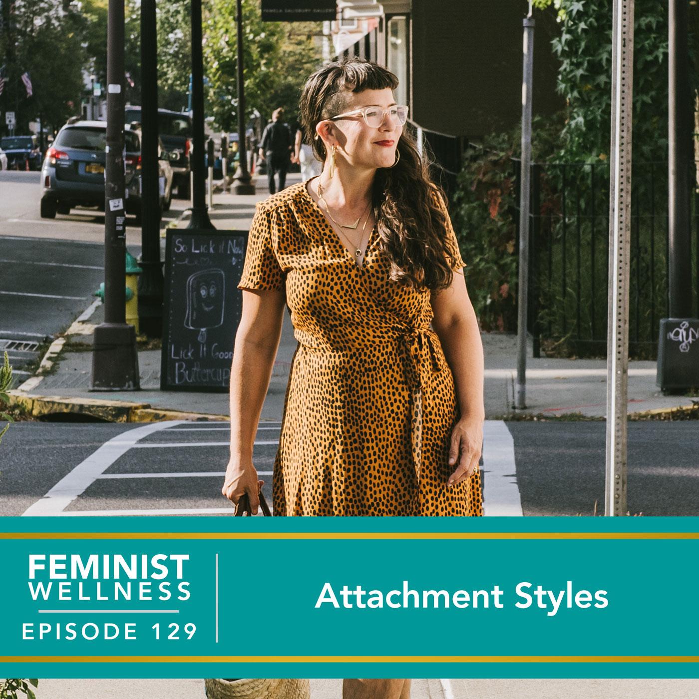 Feminist Wellness with Victoria Albina   Attachment Styles