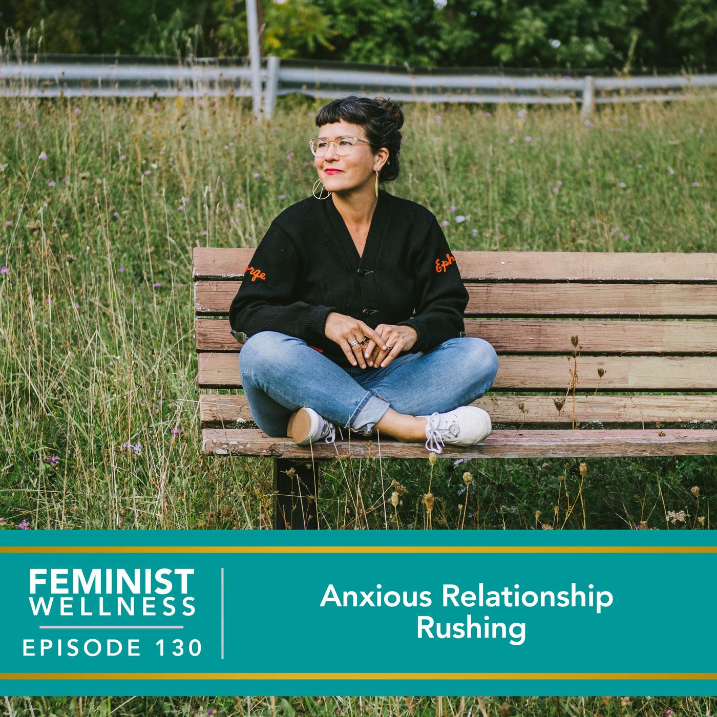 Feminist Wellness with Victoria Albina   Anxious Relationship Rushing