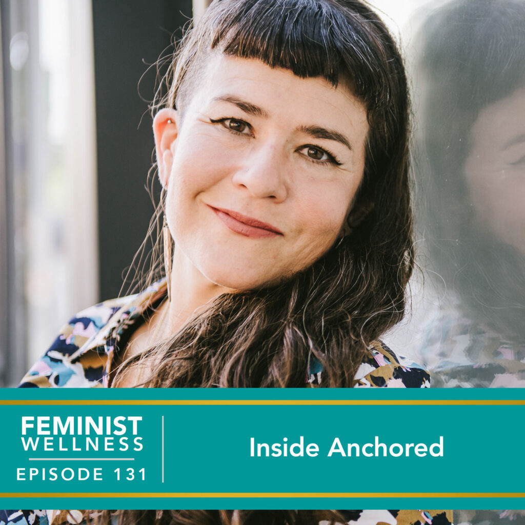 Feminist Wellness with Victoria Albina   Inside Anchored