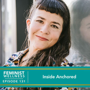 Feminist Wellness with Victoria Albina | Inside Anchored