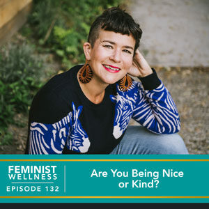 Feminist Wellness with Victoria Albina | Are You Being Nice or Kind?
