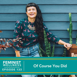 Feminist Wellness with Victoria Albina | Of Course You Did