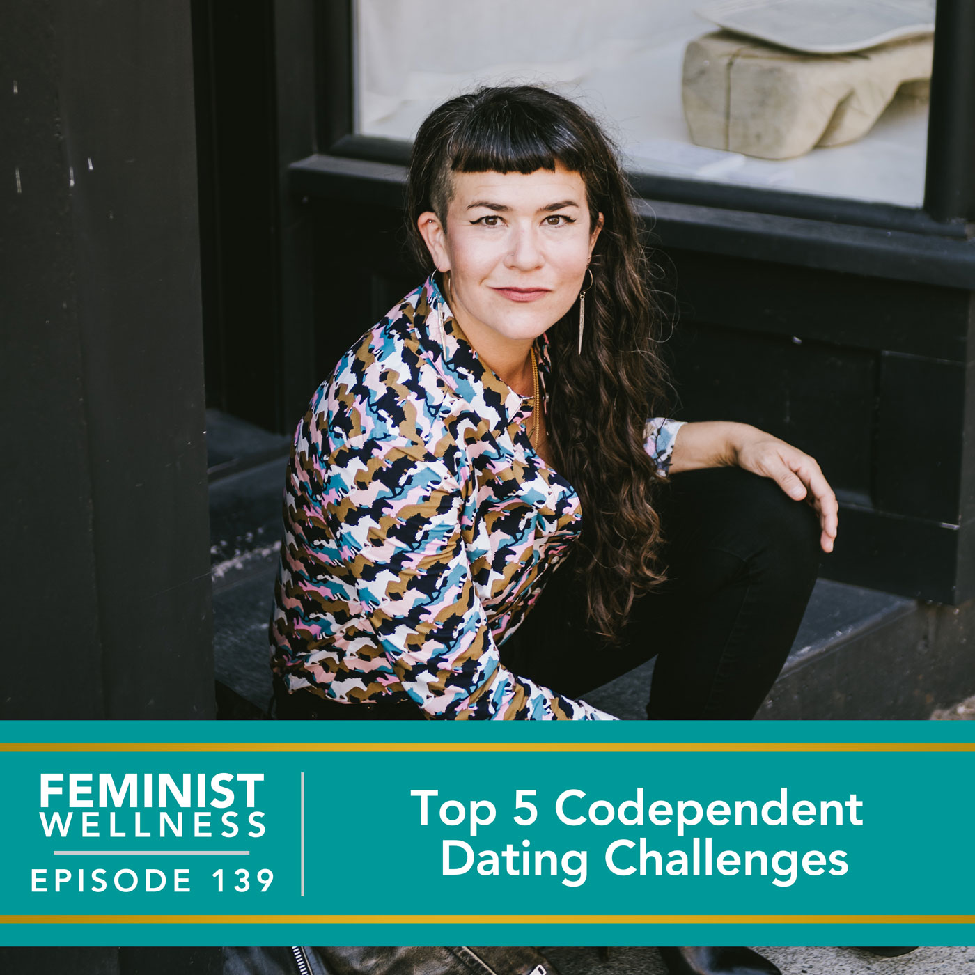 Feminist Wellness with Victoria Albina | Top 5 Codependent Dating Challenges