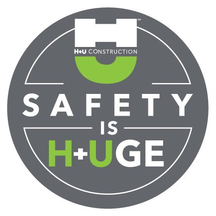 H+U Construction Safety Program Safety is H+Uge