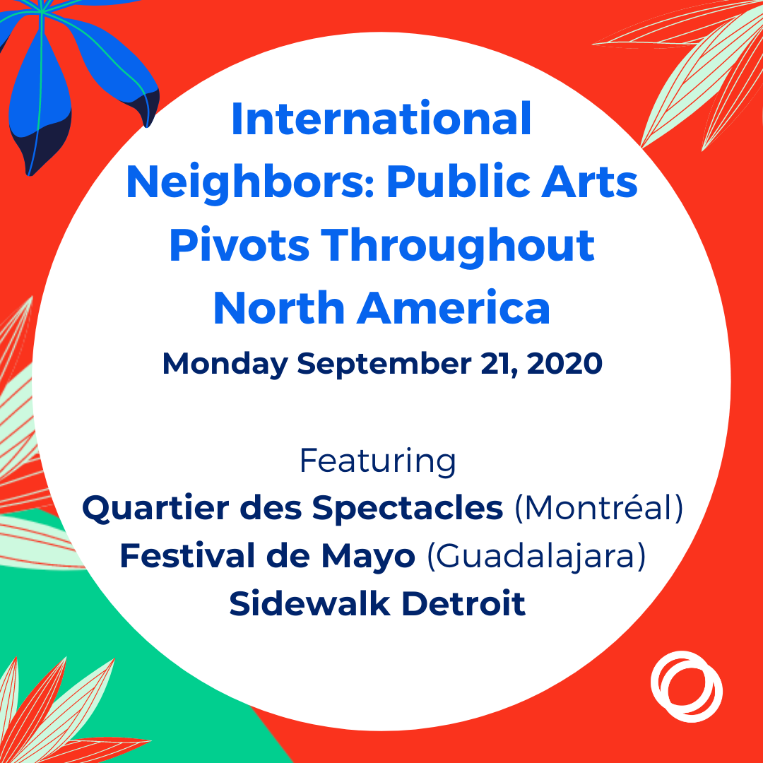 International Neighbors: Public Arts Pivots Throughout North America. This is a hyperlink to more information about the panel conversation taking place on Monday, September 21 from 1:00-2:00pm.