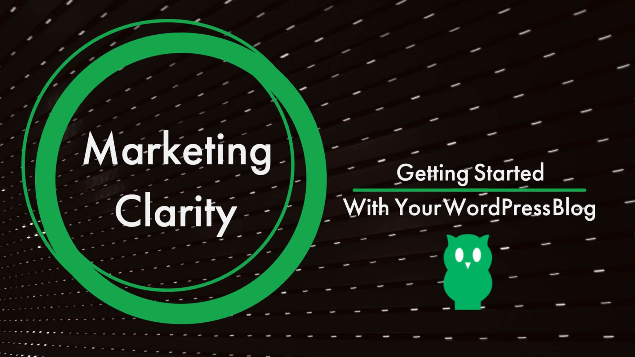 Getting Started With Your WordPress Blog with Marketing Clarity