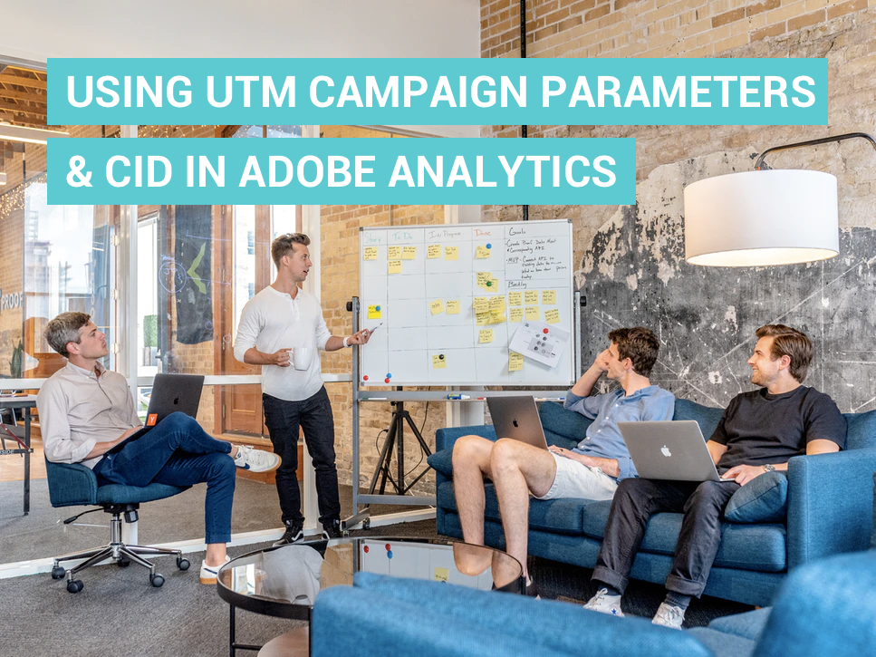 Use UTM Campaign Parameters and CID in Adobe Analytics