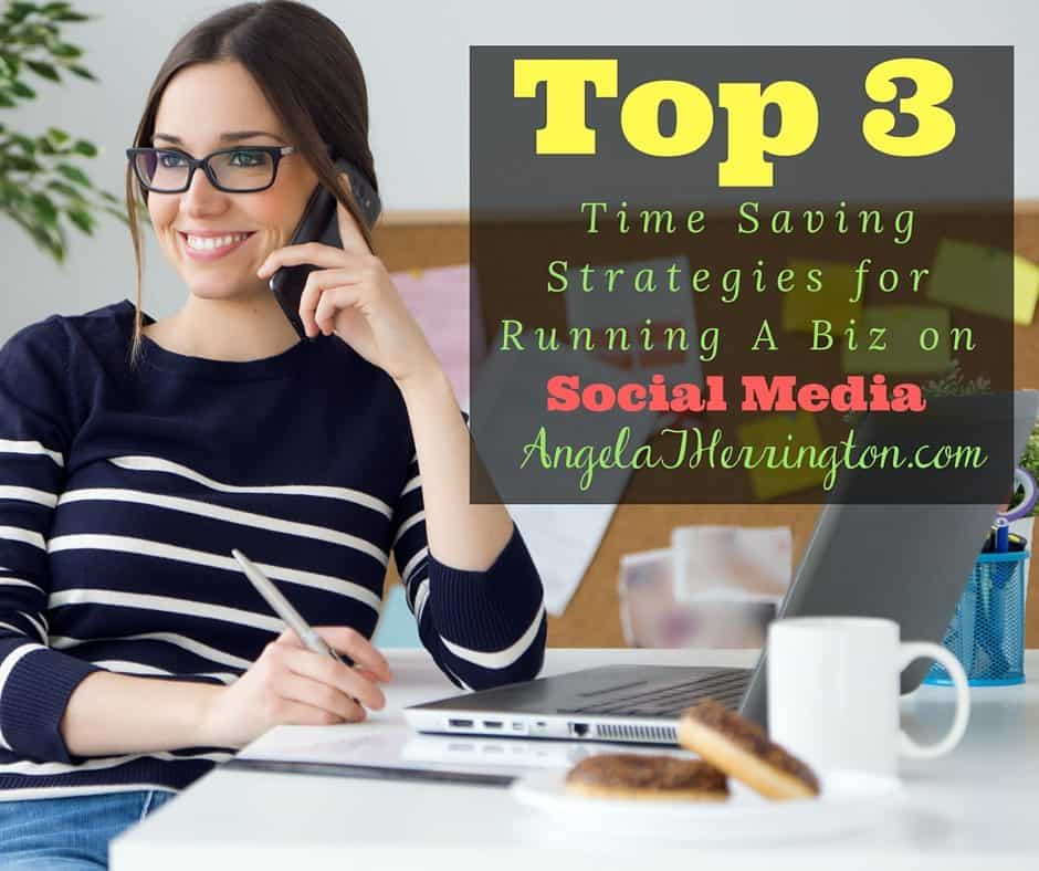 Top 3 Time Saving Strategies for Running a Biz on Social Media