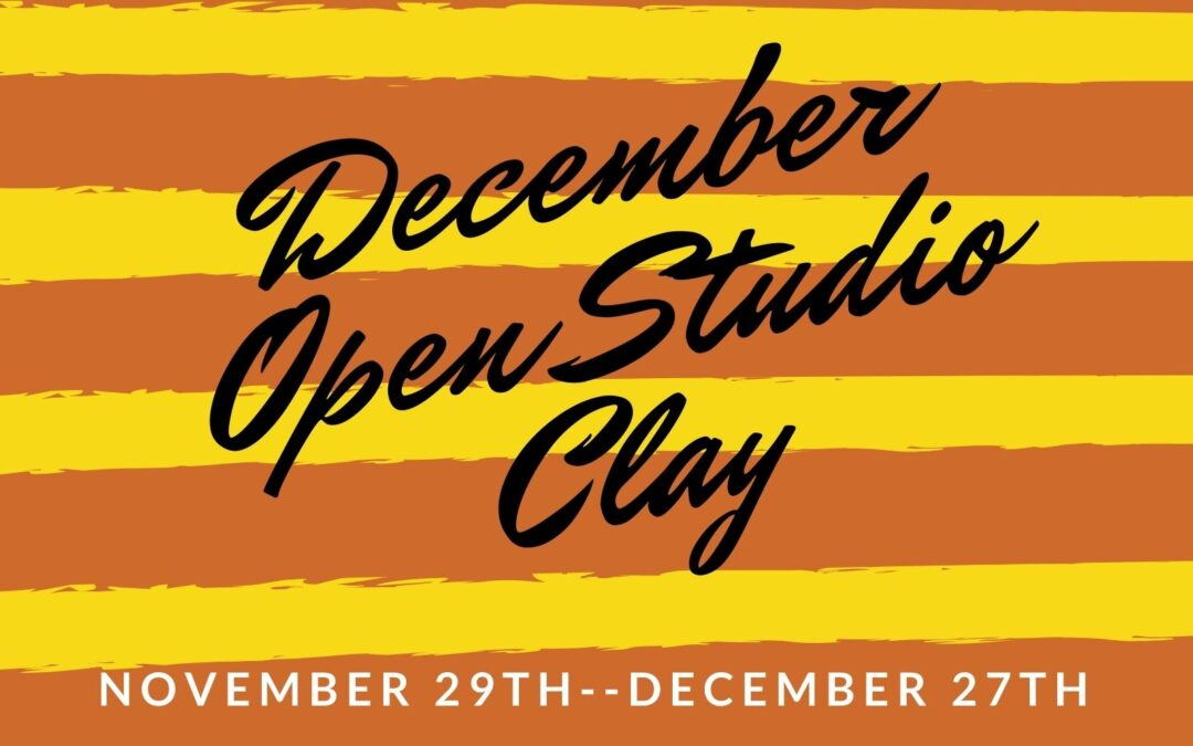 December Open Studio, Ceramics 4 weeks
