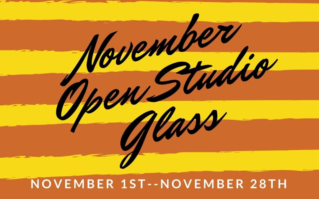 November Open Studio, Glass 4 weeks
