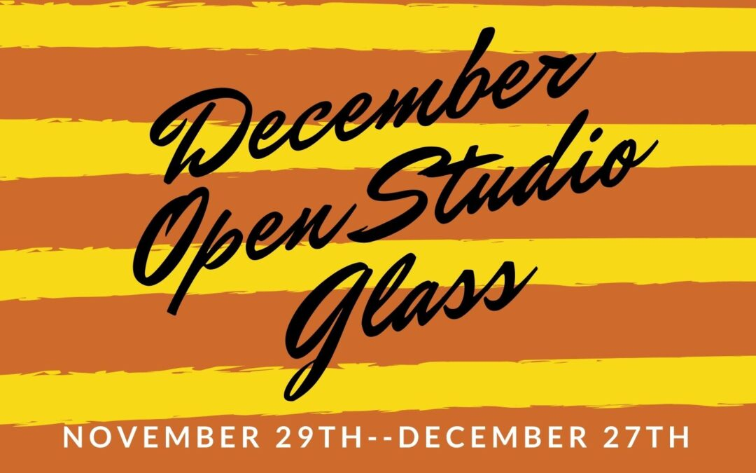 December Open Studio, Glass 4 weeks