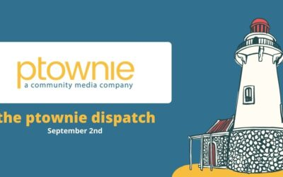 September 2, 2021. the ptownie dispatch!
