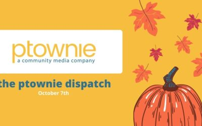 October 7, 2021. the ptownie dispatch!