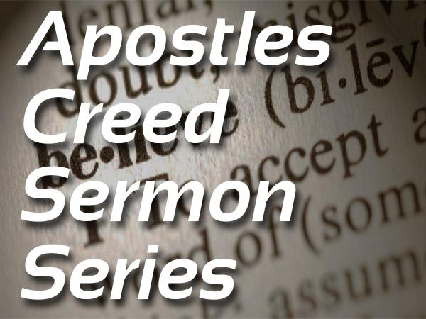 Apostles Creed Sermon Series
