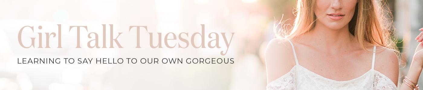 Girl Talk Tuesday