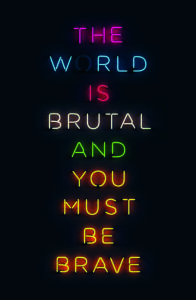 book cover that reads the world is brutal and you must be brave