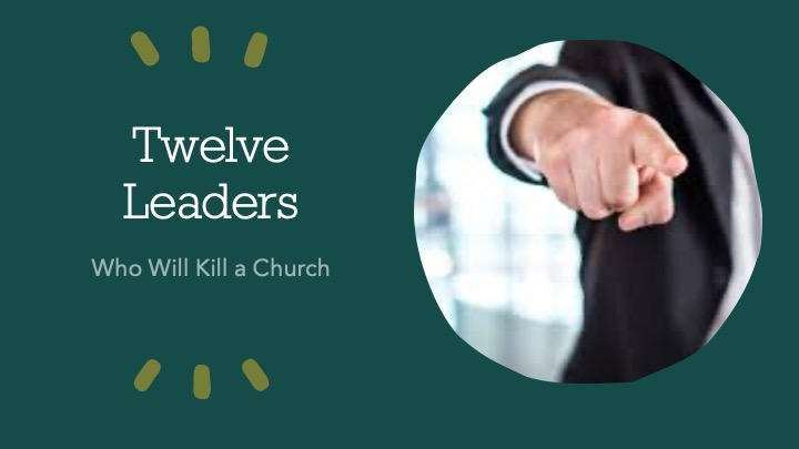Twelve Leaders Who Will Kill a Church