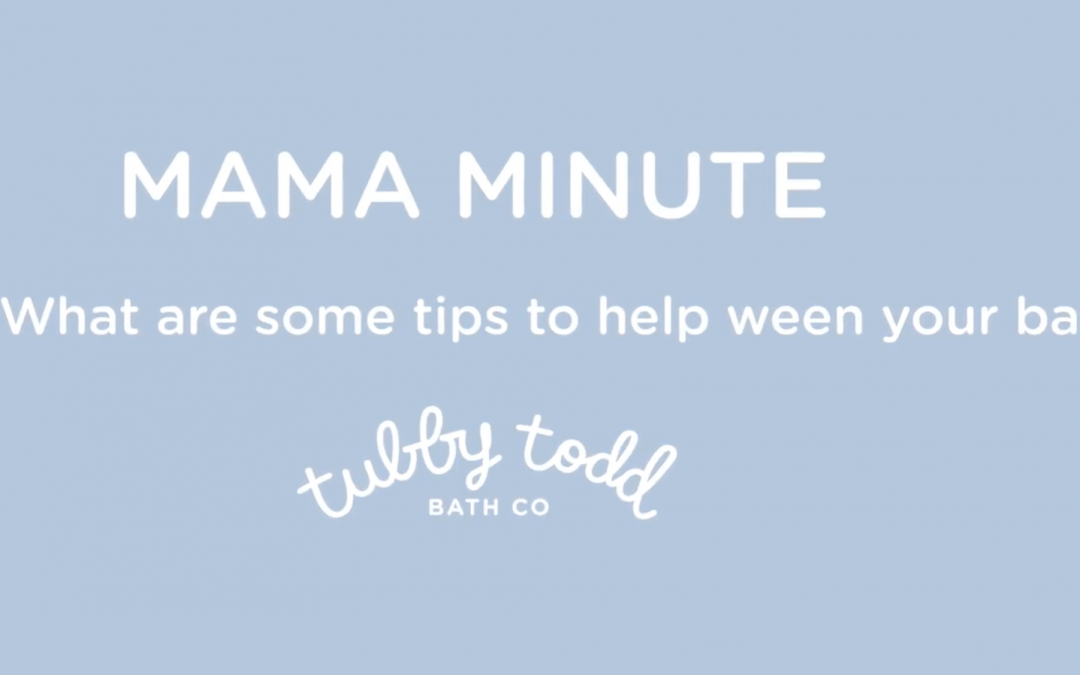 Mama Minute #6   Tips to Help Ween Your Baby