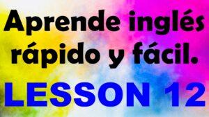 APRENDE INGLÉS americano rápido y fácil Lección 12