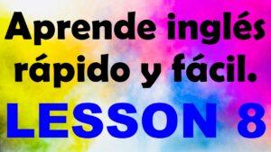 APRENDE INGLÉS americano rápido y fácil Lección 8