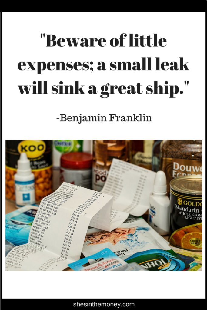 Beware of little expenses; a small leak will sink a great ship, quote by Benjamin Franklin.