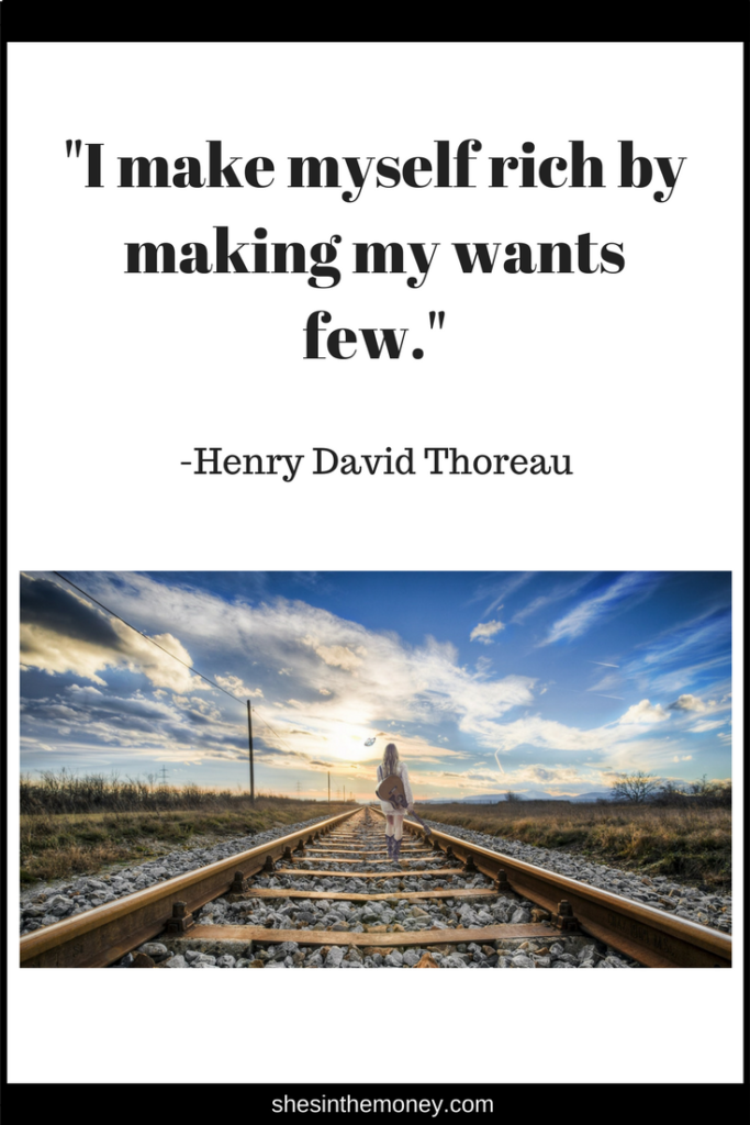 I make myself rich by making my wants few, quote by Henry David Thoreau.