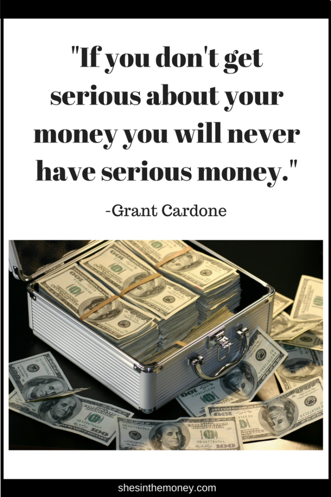 If you don't get serious about your money you will never have serious money, quote by Grant Cardone.