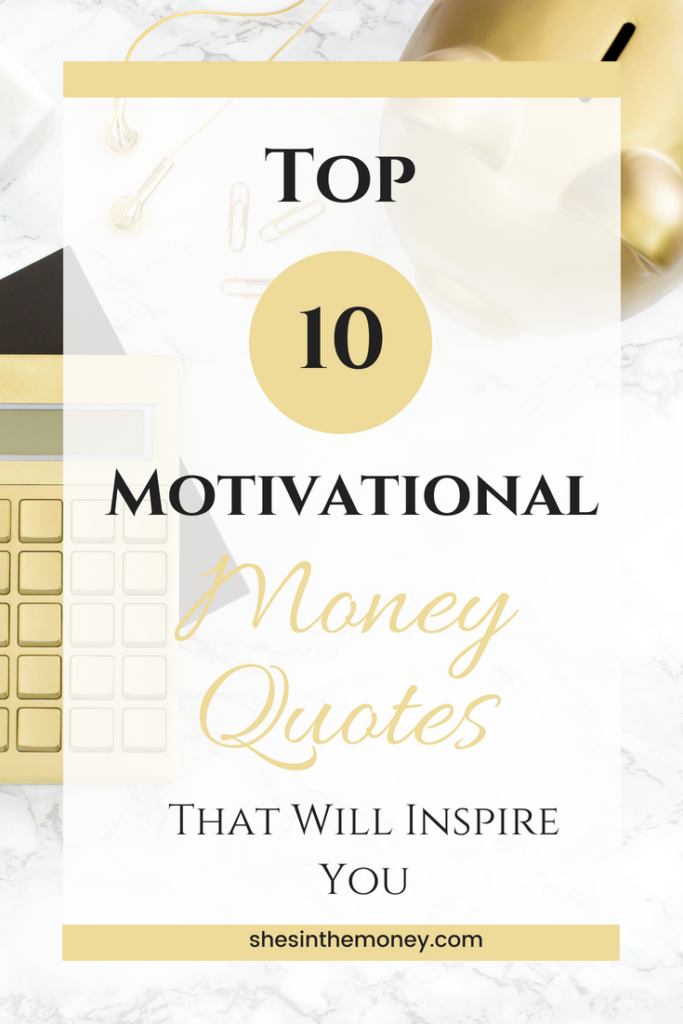 Top ten motivational money quotes that will inspire you.