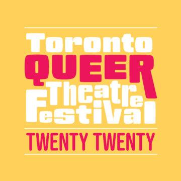 Toronto Queer Theatre Festival | 2020