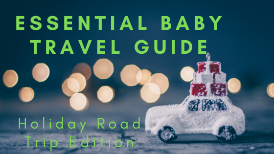 essential baby travel guide for the holidays