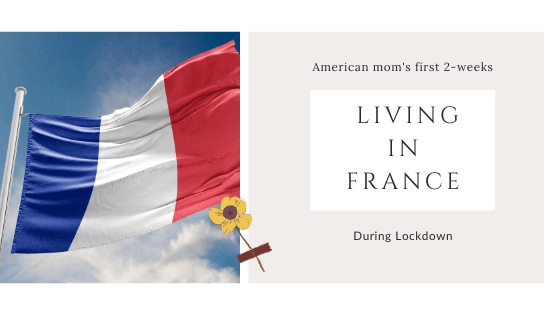 American mom's first two weeks living in France during Lockdown