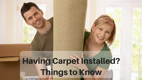 Having Carpet Installed- Things to Know