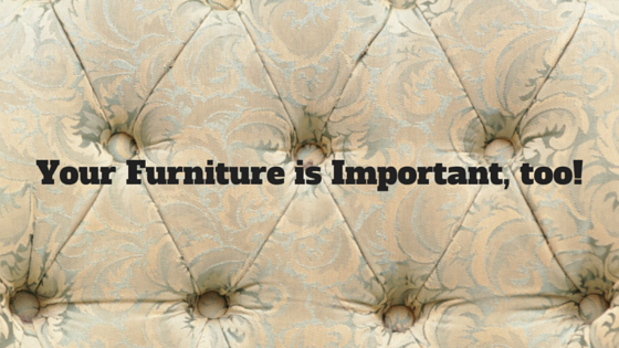 Your Furniture is Important, too!