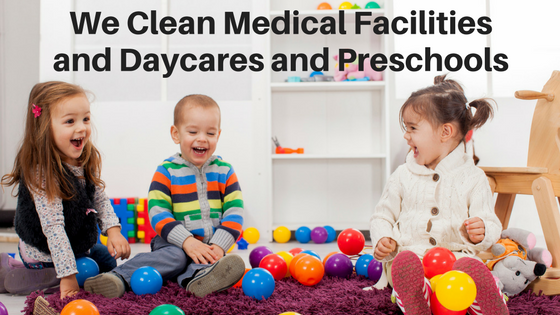 We Clean Medical Facilities, Daycares and Preschools