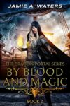 By Blood and Magic by Jamie A. Waters