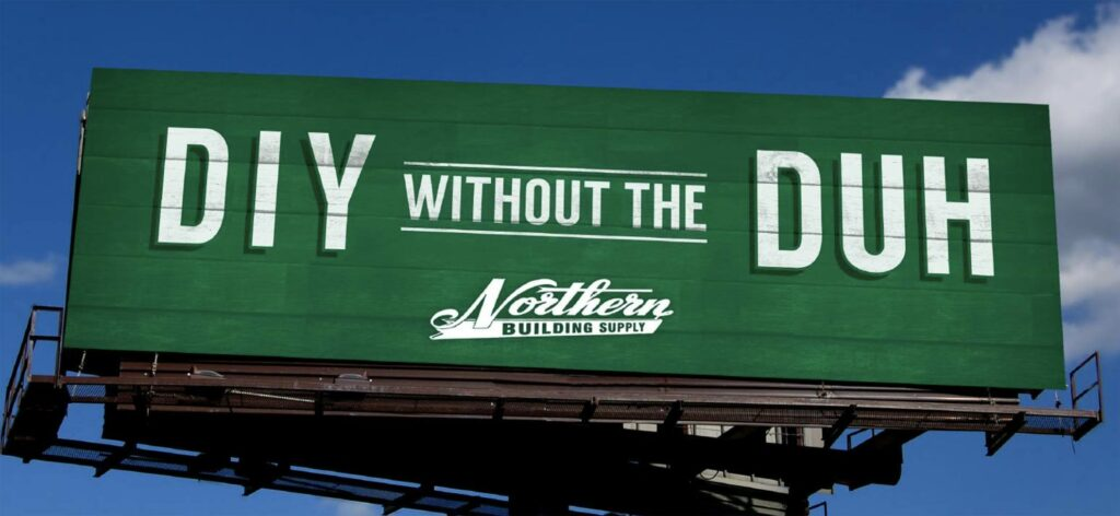 DUH green billboard for Northern Building Supply