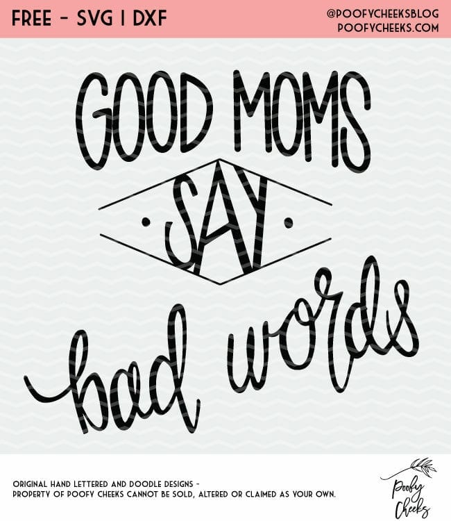 Good moms say bad words. A free cut file for Silhouette and Cricut. SVG, DXF, PNG