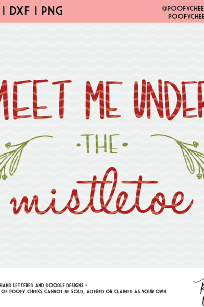 Meet Me Under the Mistletoe Cut File – SVG, DXF and PNG